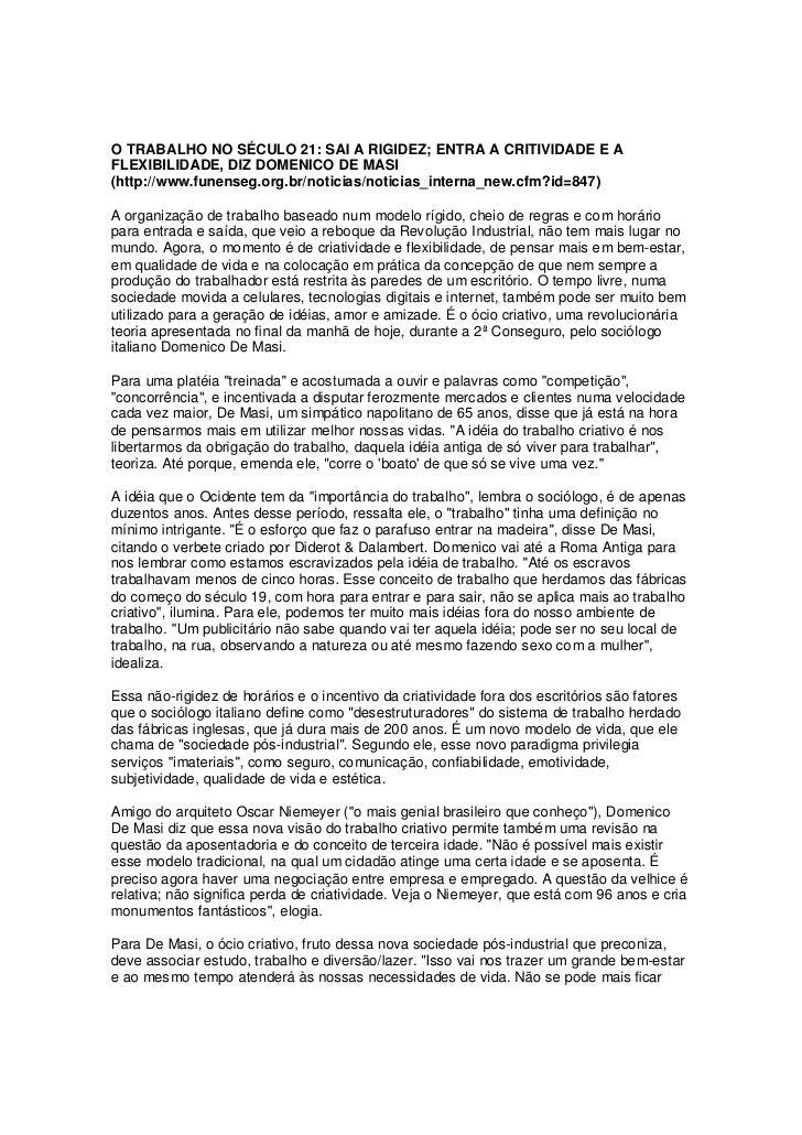 O TRABALHO NO SÉCULO 21: SAI A RIGIDEZ; ENTRA A CRITIVIDADE E A FLEXIBILIDADE, DIZ DOMENICO DE MASI (http://www.funenseg.o...