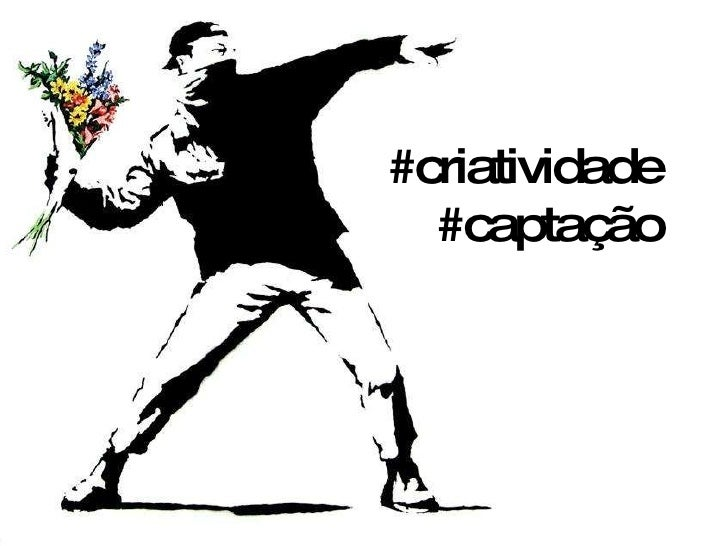 #criatividade #captação