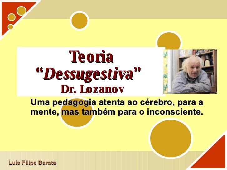 """Teoria """" Dessugestiva """"    Dr. Lozanov Uma pedagogia atenta ao cérebro, para a mente, mas também para o inconsciente. Luís..."""
