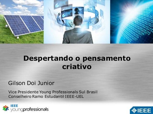 Despertando o pensamento  criativo  Gilson Doi Junior  Vice Presidente Young Professionals Sul Brasil  Conselheiro Ramo Es...