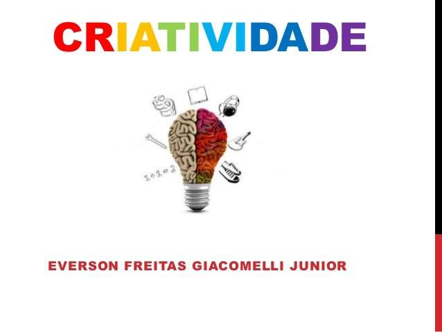 CRIATIVIDADE EVERSON FREITAS GIACOMELLI JUNIOR