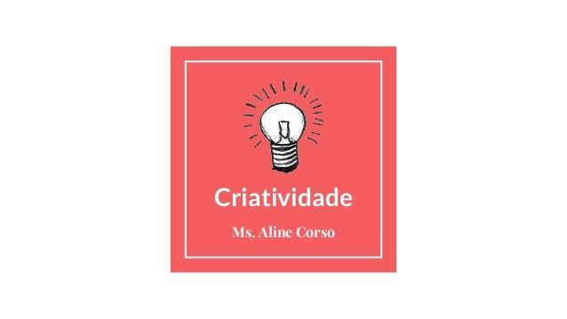 Criatividade Ms. Aline Corso