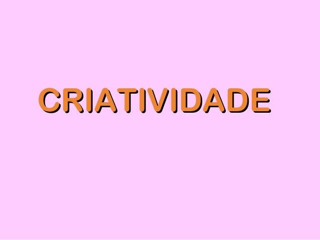 CRIATIVIDADECRIATIVIDADE