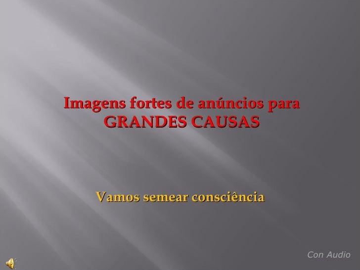 Imagens fortes de anúncios para GRANDES CAUSAS Vamos semear consciência Con Audio