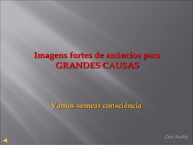 Imagens fortes de anúncios paraImagens fortes de anúncios paraGRANDES CAUSASGRANDES CAUSASVamos semear consciênciaVamos se...
