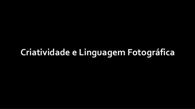 Criatividade e Linguagem Fotográfica