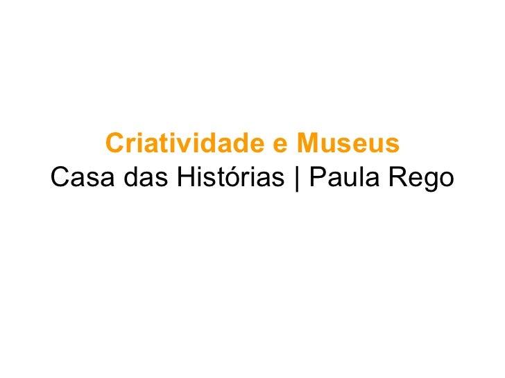 Criatividade e MuseusCasa das Histórias | Paula Rego