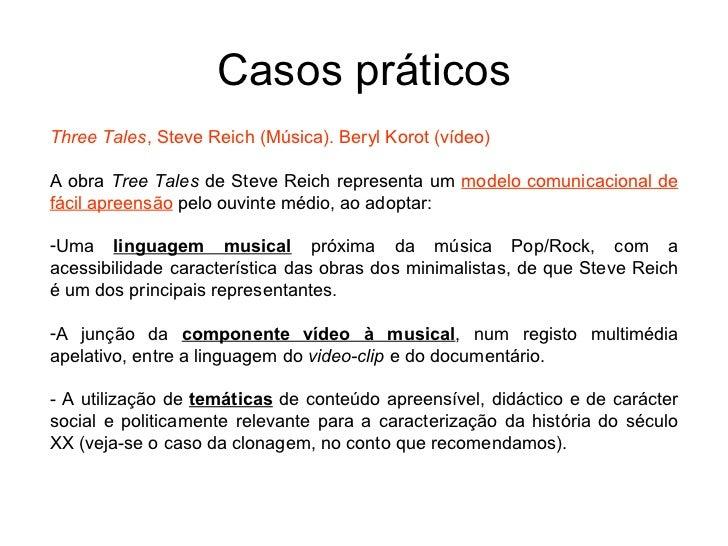 Casos práticosThree Tales, Steve Reich (Música). Beryl Korot (vídeo)A obra Tree Tales de Steve Reich representa um modelo ...