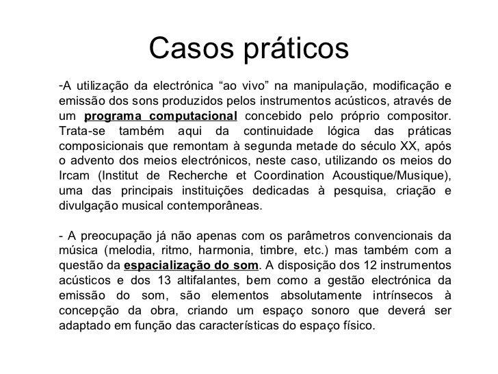 """Casos práticos-A utilização da electrónica """"ao vivo"""" na manipulação, modificação eemissão dos sons produzidos pelos instru..."""
