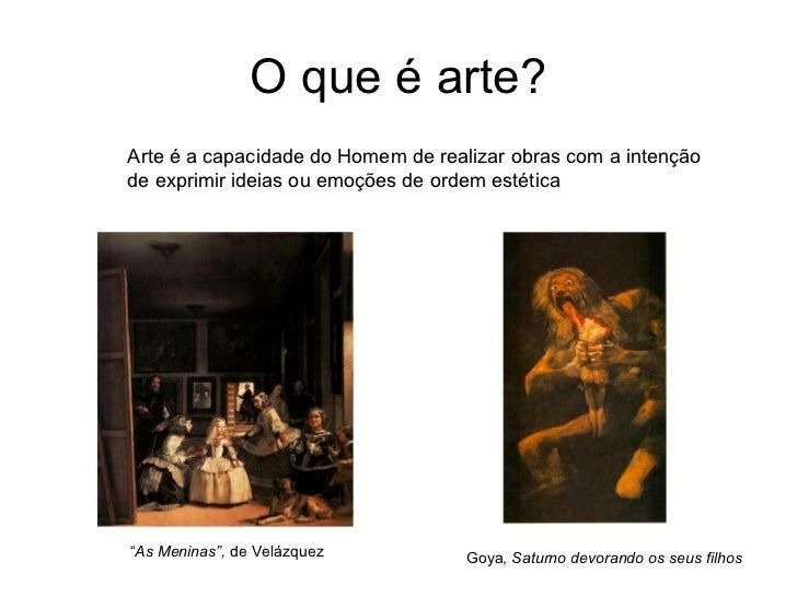 """O que é arte?Arte é a capacidade do Homem de realizar obras com a intençãode exprimir ideias ou emoções de ordem estética""""..."""