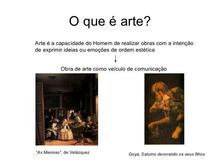 O que é arte?Arte é a capacidade do Homem de realizar obras com a intençãode exprimir ideias ou emoções de ordem estética ...
