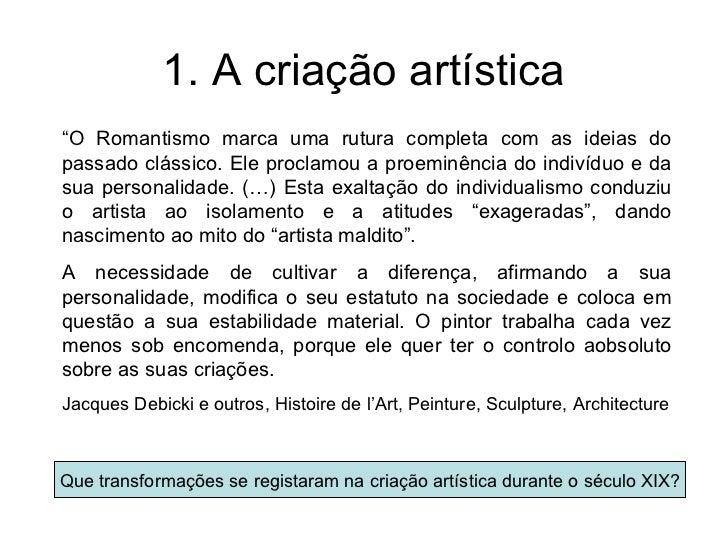 """1. A criação artística""""O Romantismo marca uma rutura completa com as ideias dopassado clássico. Ele proclamou a proeminênc..."""