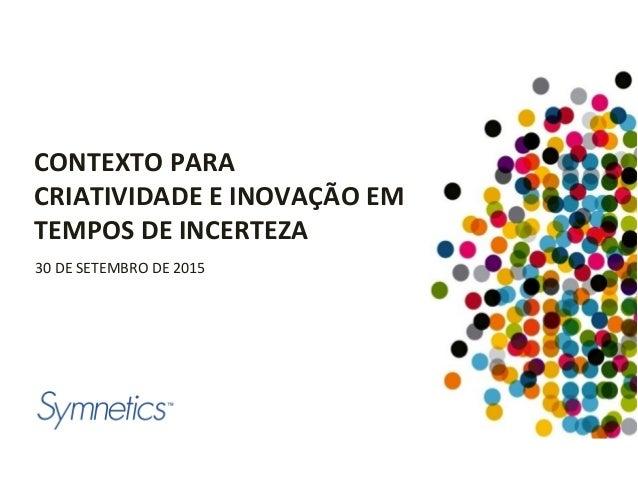 CONTEXTO  PARA   CRIATIVIDADE  E  INOVAÇÃO  EM     TEMPOS  DE  INCERTEZA     30  DE  SETEMBRO  ...