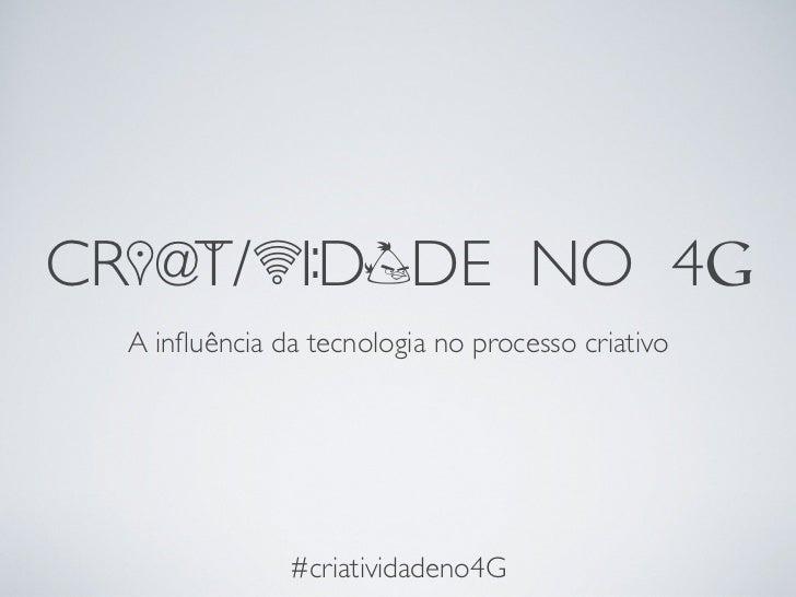 CR     @T/         I:D DE NO 4     A influência da tecnologia no processo criativo                  #criatividadeno4G