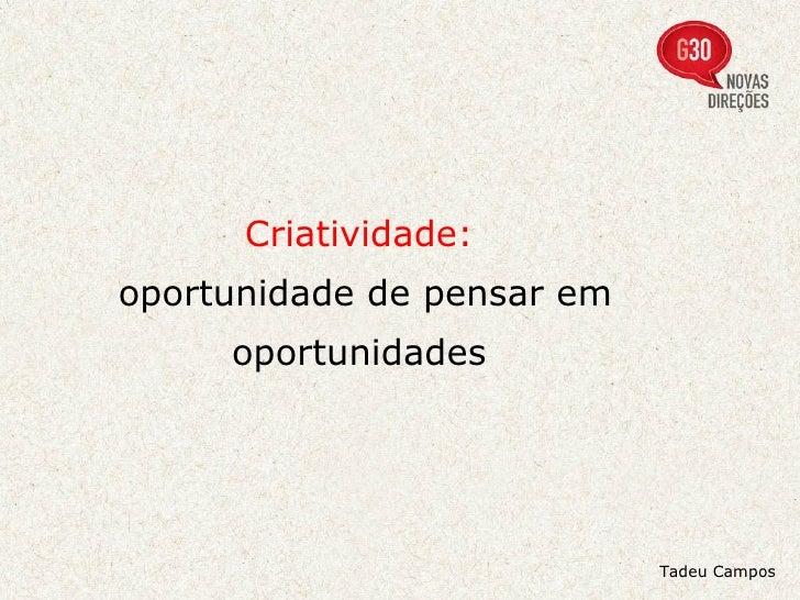 Criatividade:  oportunidade de pensar em oportunidades  Tadeu Campos