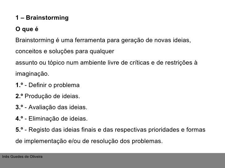 1 – Brainstorming O que é Brainstorming é uma ferramenta para geração de novas ideias, conceitos e soluções para qualquer ...