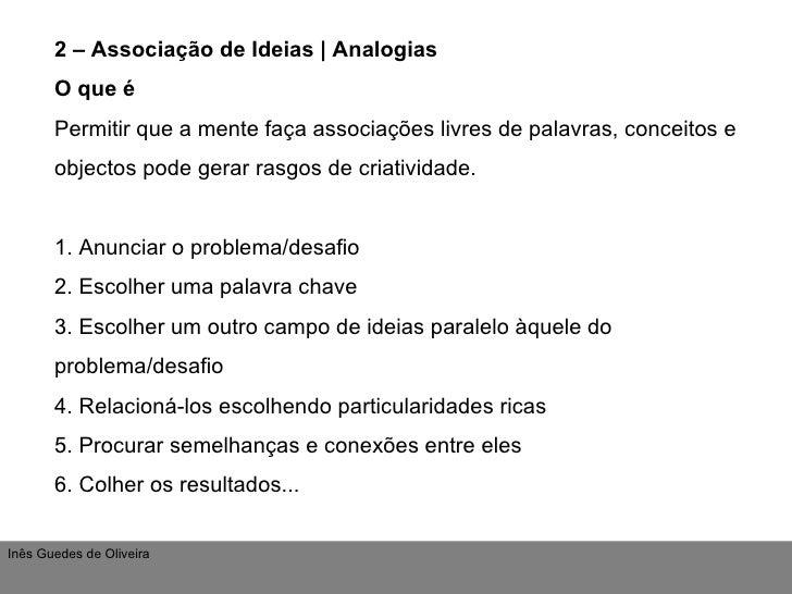 2 – Associação de Ideias   Analogias O que é Permitir que a mente faça associações livres de palavras, conceitos e objecto...