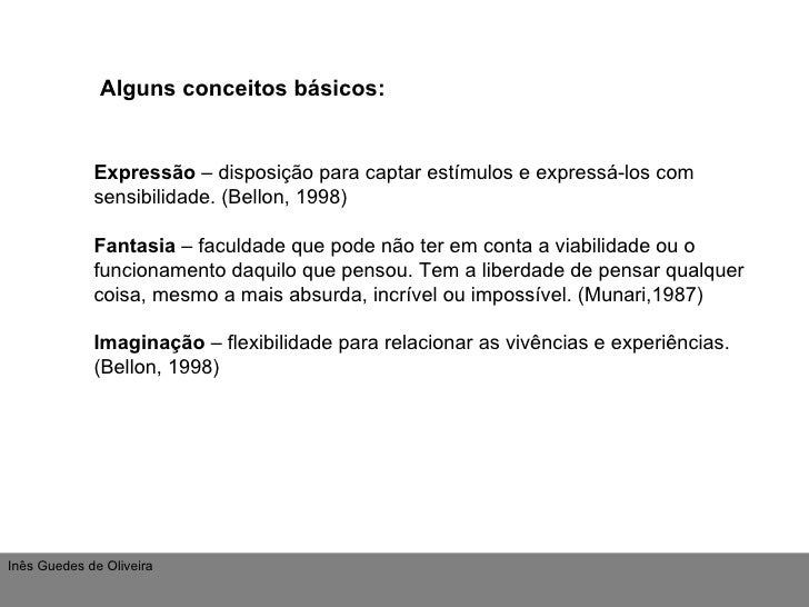 Alguns conceitos básicos: Expressão  – disposição para captar estímulos e expressá-los com sensibilidade. (Bellon, 1998) F...