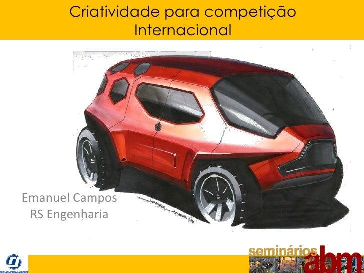 Criatividade para competição                Internacional     Emanuel Campos  RS Engenharia