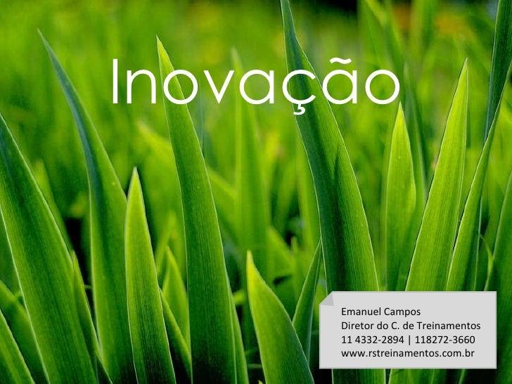 Emanuel Campos Diretor do C. de Treinamentos 11 4332-2894   118272-3660 www.rstreinamentos.com.br Inovação