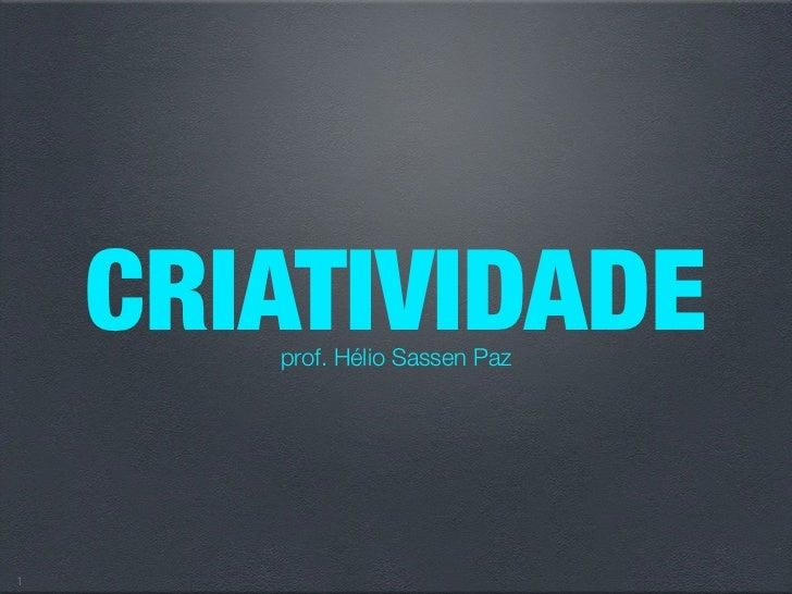 CRIATIVIDADE        prof. Hélio Sassen Paz     1