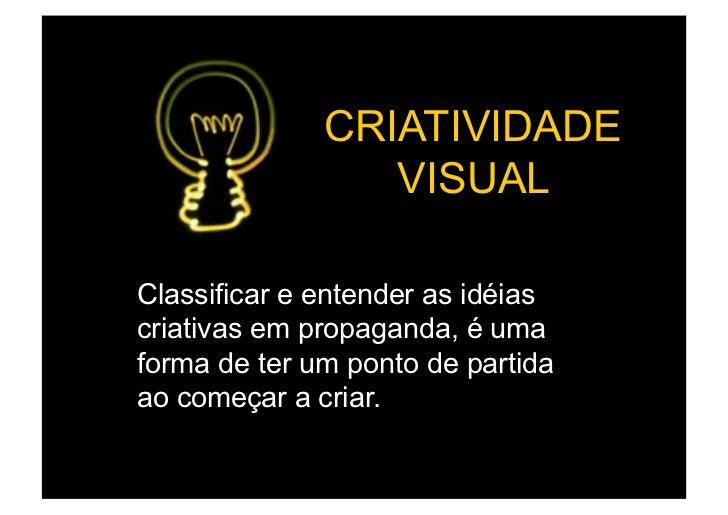 CRIATIVIDADE                 VISUALClassificar e entender as idéiascriativas em propaganda, é umaforma de ter um ponto de ...