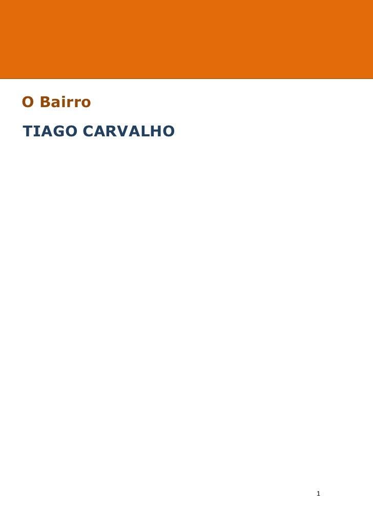 ---------------------- O Bairro ----------------------O BairroTIAGO CARVALHO                                              ...