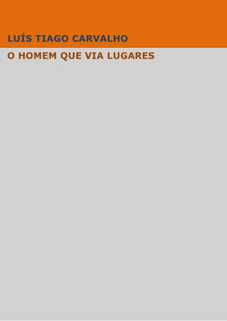 ---------------------- O Homem Que Via Lugares ----------------------LUÍS TIAGO CARVALHOO HOMEM QUE VIA LUGARES           ...