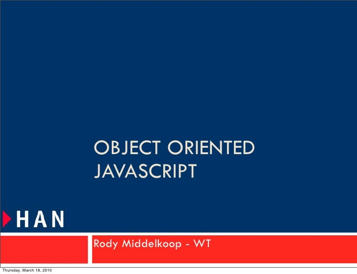 OBJECT ORIENTED                            JAVASCRIPT                              Rody Middelkoop - WT Thursday, March 18...