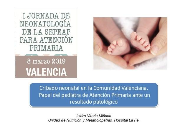 Cribado neonatal en la Comunidad Valenciana. Papel del pediatra de Atención Primaria ante un resultado patológico Isidro V...