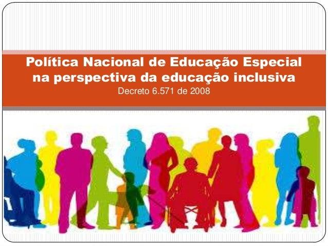 Política Nacional de Educação Especial na perspectiva da educação inclusiva            Decreto 6.571 de 2008