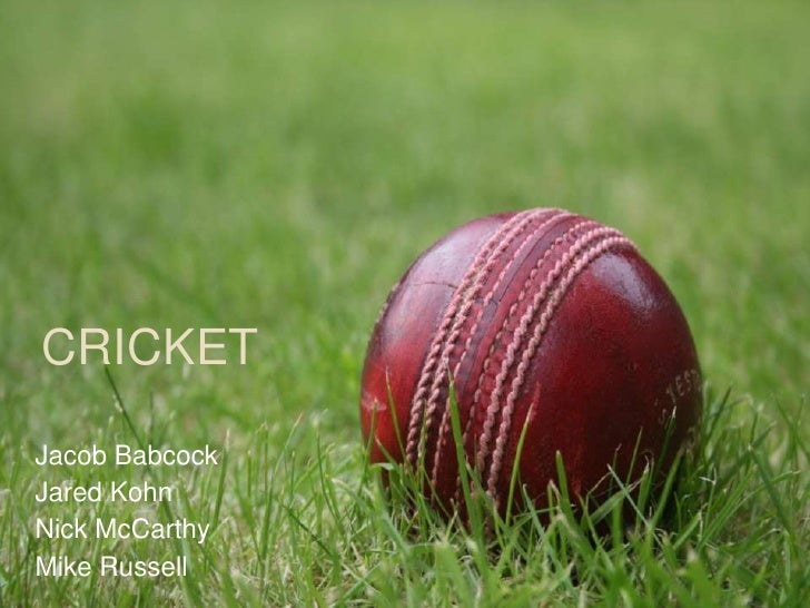 Cricket<br />Jacob Babcock<br />Jared Kohn<br />Nick McCarthy<br />Mike Russell<br />