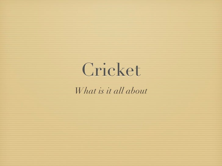 CricketWhat is it all about