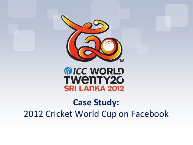 Case Study:2012 Cricket World Cup on Facebook