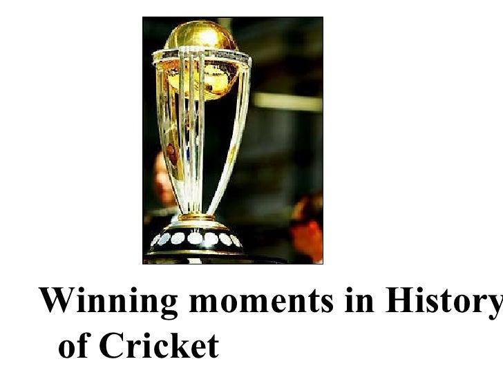 <ul><li>Winning moments in History of Cricket </li></ul>