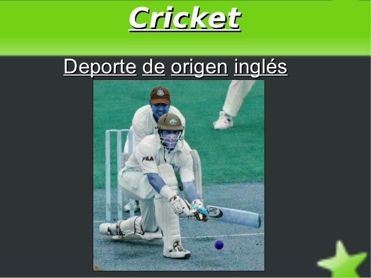 Cricket <ul>Deporte   de   origen   inglés </ul>