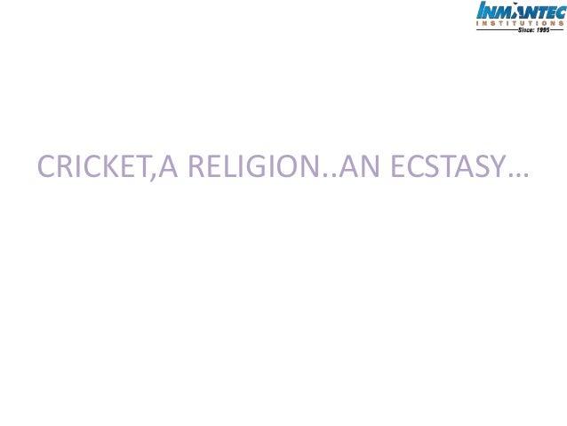 CRICKET,A RELIGION..AN ECSTASY…
