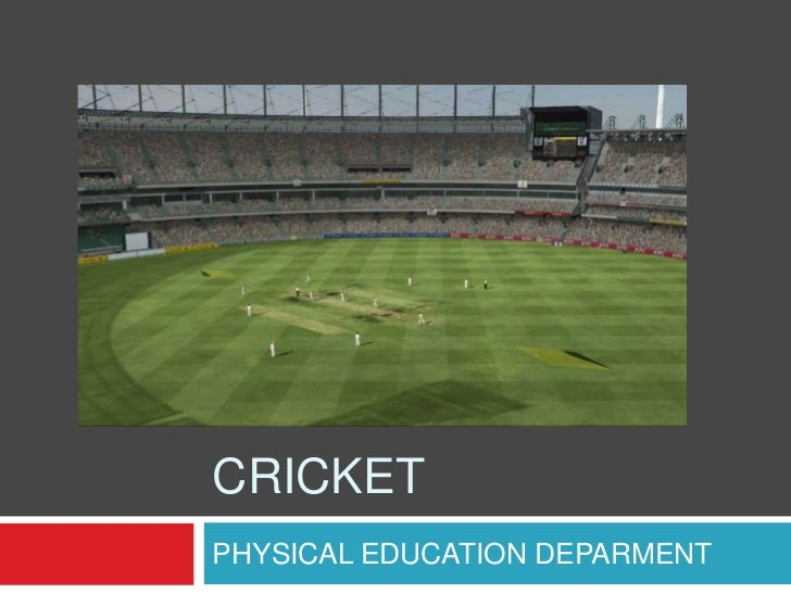 CRICKET<br />PHYSICAL EDUCATION DEPARMENT<br />