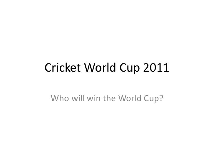 Cricket World Cup 2011<br />Who will win the World Cup?<br />