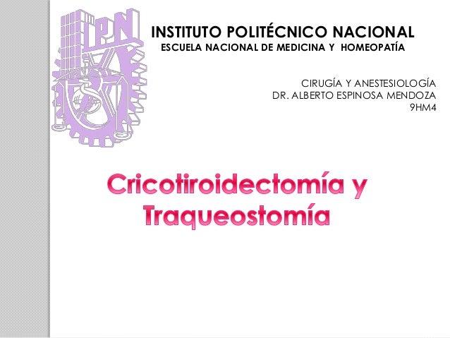 INSTITUTO POLITÉCNICO NACIONAL  ESCUELA NACIONAL DE MEDICINA Y HOMEOPATÍA  CIRUGÍA Y ANESTESIOLOGÍA  DR. ALBERTO ESPINOSA ...
