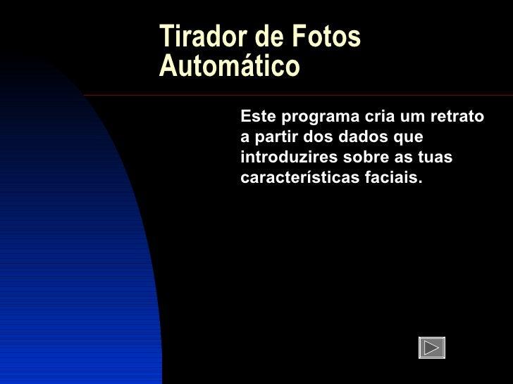 Tirador de Fotos Automático Este programa cria um retrato a partir dos dados que introduzires sobre as tuas característica...