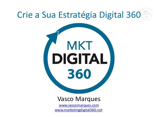Crie a Sua Estratégia Digital 360  Marketing Digital 360 - www.marketingdigital360.net | Vasco Marques  Vasco Marques  www...
