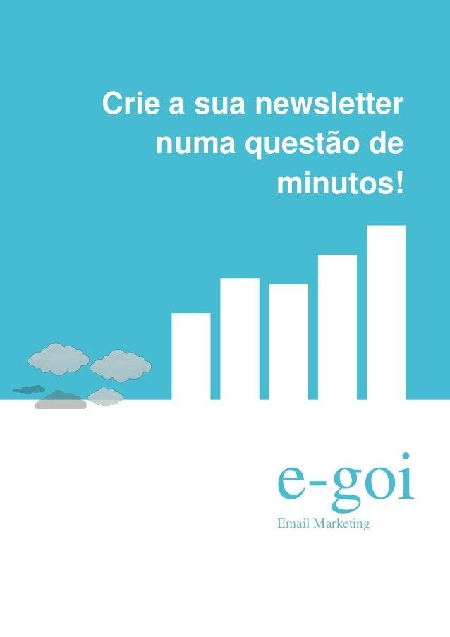 Crie a sua newsletter    numa questão de            minutos!            e-goi            Email Marketing