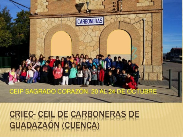 CEIP SAGRADO CORAZÓN. 20 AL 24 DE OCTUBRE  CRIEC- CEIL DE CARBONERAS DE  GUADAZAÓN (CUENCA)