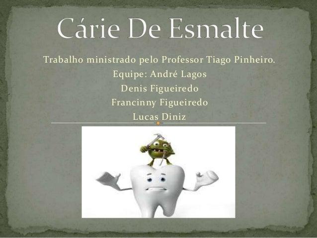 Trabalho ministrado pelo Professor Tiago Pinheiro.  Equipe: André Lagos  Denis Figueiredo  Francinny Figueiredo  Lucas Din...