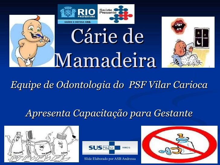 Cárie de         MamadeiraEquipe de Odontologia do PSF Vilar Carioca   Apresenta Capacitação para Gestante               S...