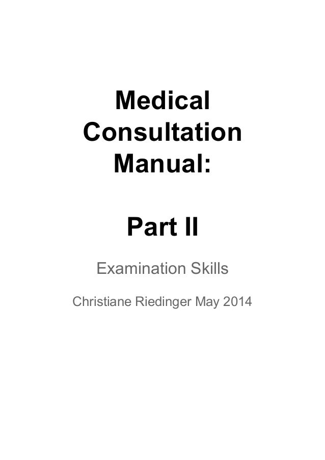 Medical Consultation Manual: Part II Examination Skills Christiane Riedinger May 2014