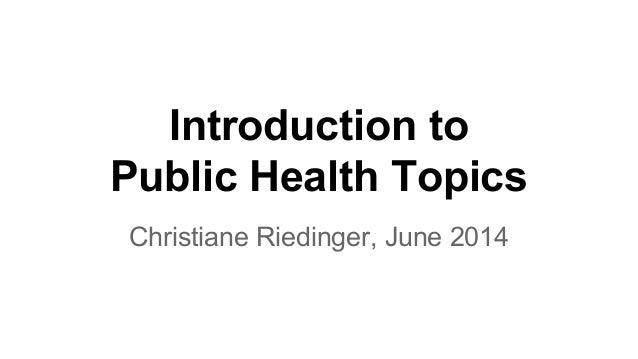 Introduction to Public Health Topics Christiane Riedinger, June 2014