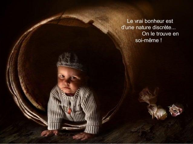 Le vrai bonheur est d'une nature discrète... On le trouve en soi-même !
