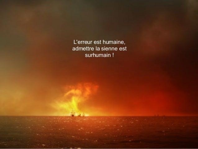 L'erreur est humaine, admettre la sienne est surhumain !